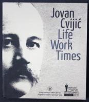 Jovan Cvijić : life, work, times